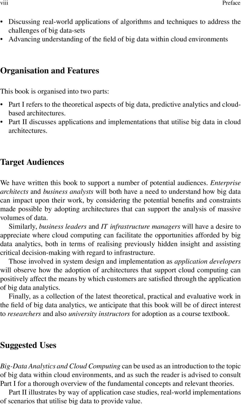 Part II discusses applications and implementations that utilise big data in cloud architectures. Target Audiences We have written this book to support a number of potential audiences.