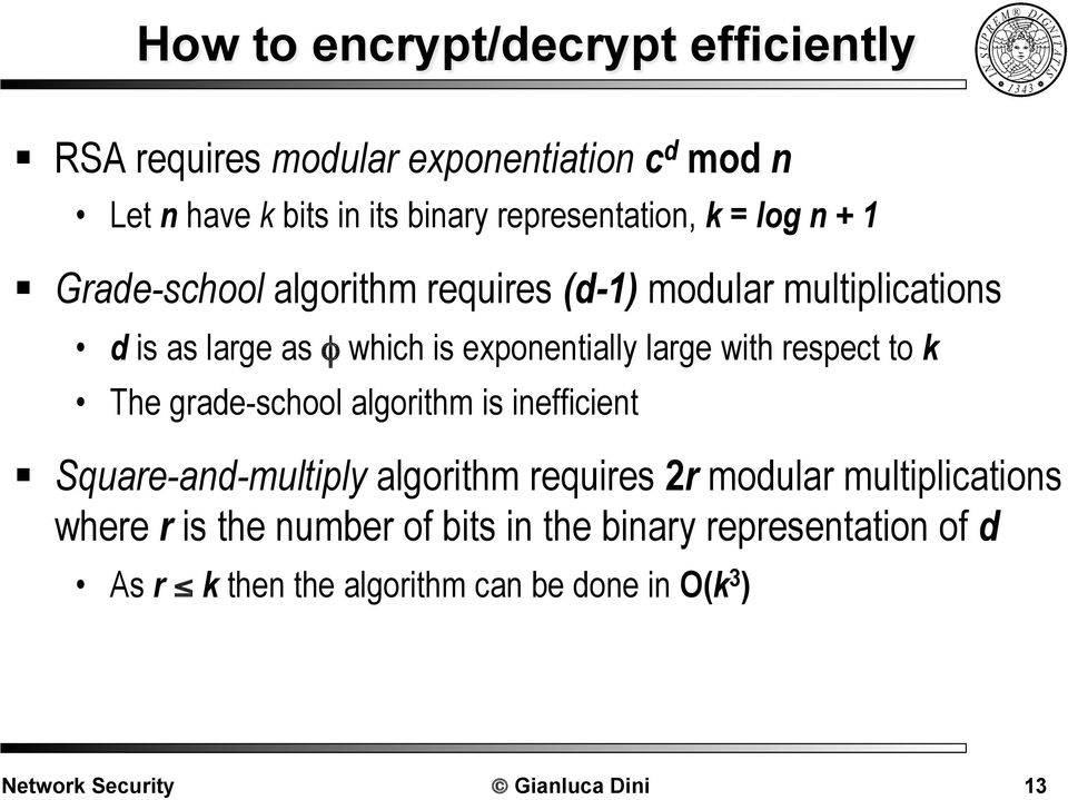 exponentially large with respect to k The grade-school algorithm is inefficient Square-and-multiply algorithm requires 2r