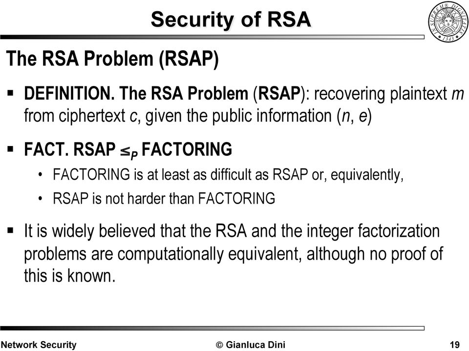 FACT. RSAP P FACTORING FACTORING is at least as difficult as RSAP or, equivalently, RSAP is not harder