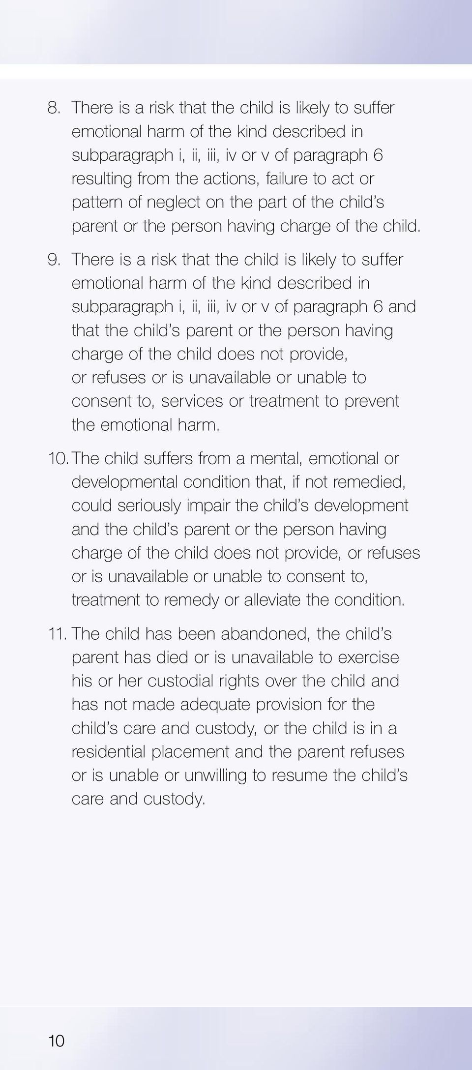 There is a risk that the child is likely to suffer emotional harm of the kind described in subparagraph i, ii, iii, iv or v of paragraph 6 and that the child s parent or the person having charge of