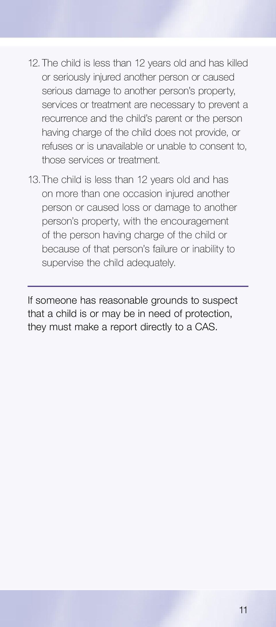 The child is less than 12 years old and has on more than one occasion injured another person or caused loss or damage to another person s property, with the encouragement of the person having charge