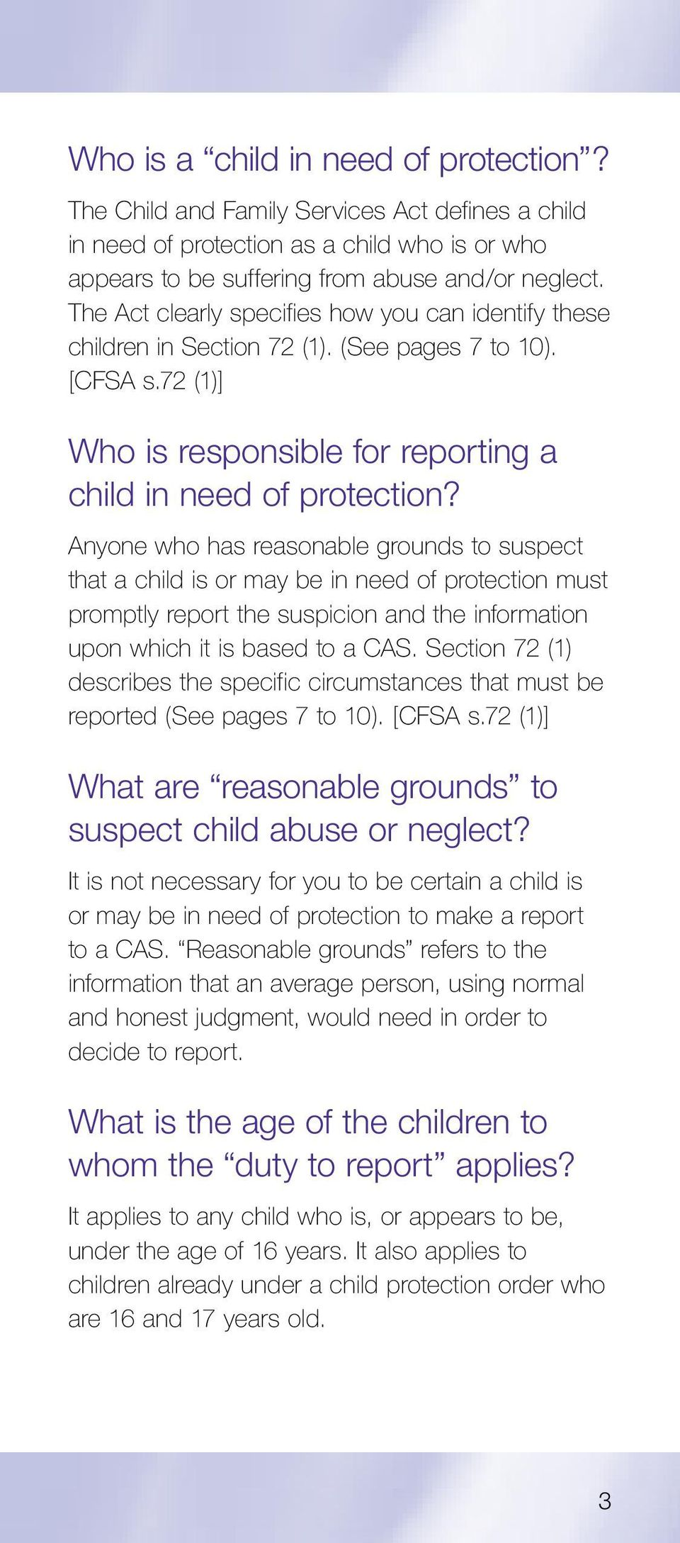 Anyone who has reasonable grounds to suspect that a child is or may be in need of protection must promptly report the suspicion and the information upon which it is based to a CAS.
