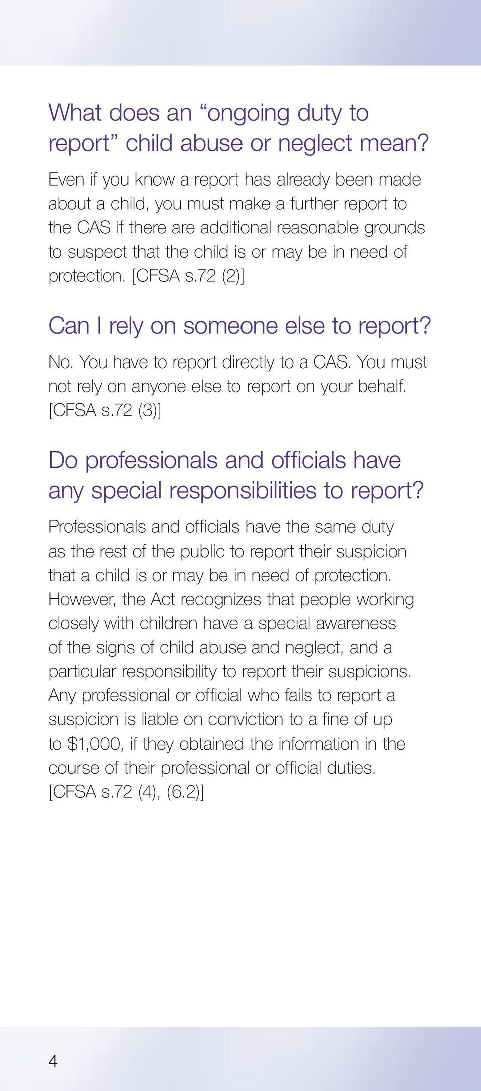 protection. [CFSA s.72 (2)] Can I rely on someone else to report? No. You have to report directly to a CAS. You must not rely on anyone else to report on your behalf. [CFSA s.72 (3)] Do professionals and officials have any special responsibilities to report?