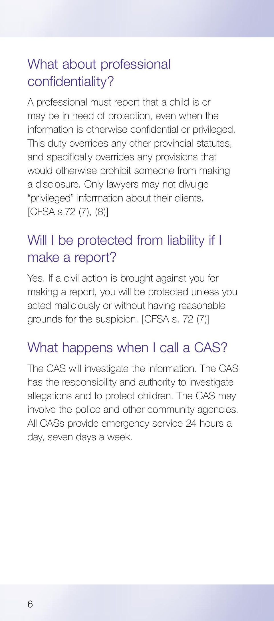 Only lawyers may not divulge privileged information about their clients. [CFSA s.72 (7), (8)] Will I be protected from liability if I make a report? Yes.