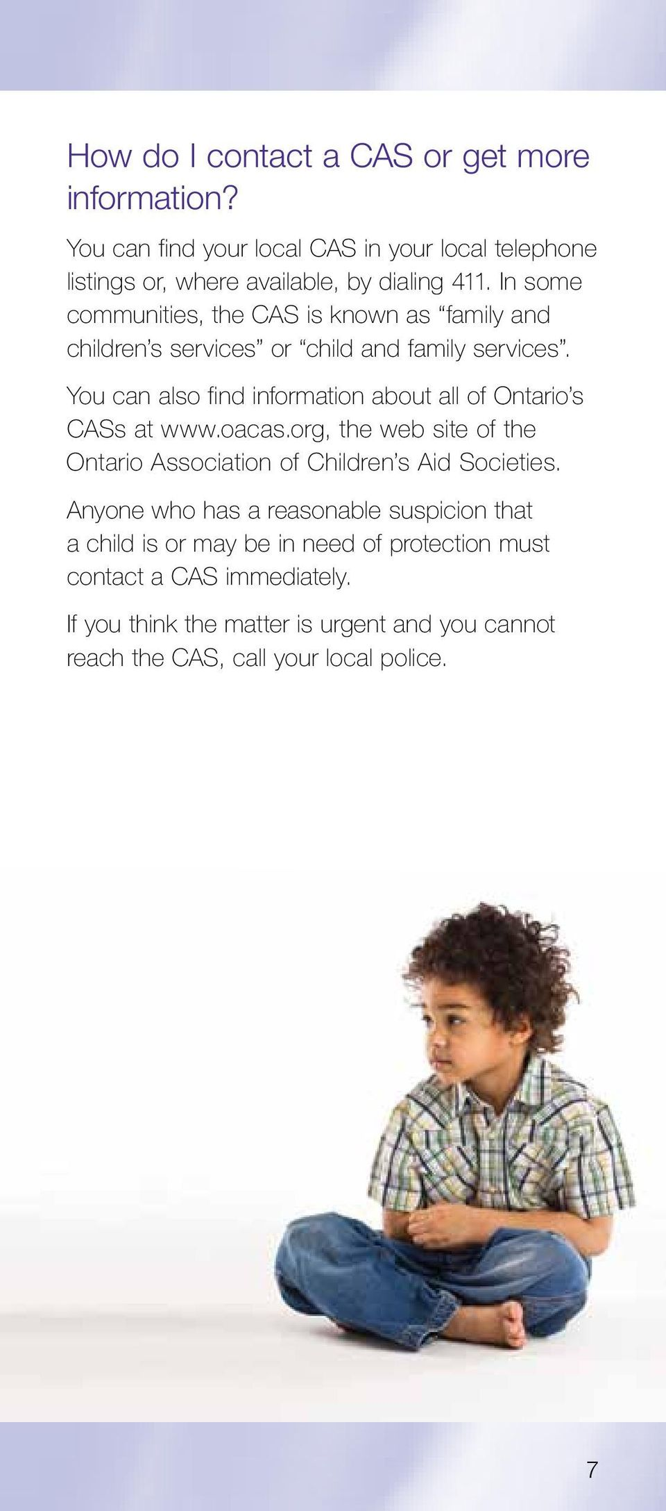 You can also find information about all of Ontario s CASs at www.oacas.org, the web site of the Ontario Association of Children s Aid Societies.