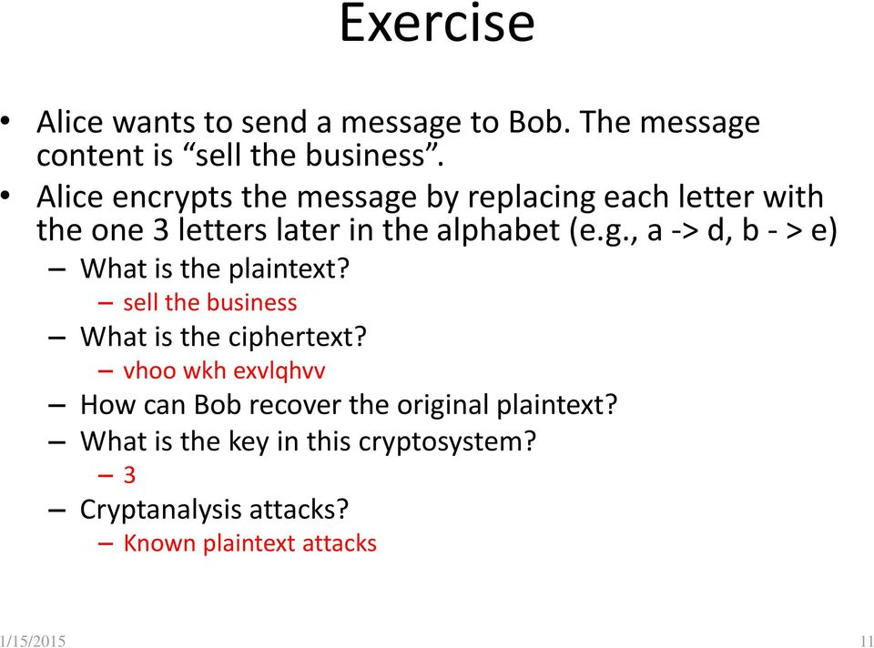 sell the business What is the ciphertext? vhoo wkh exvlqhvv How can Bob recover the original plaintext?
