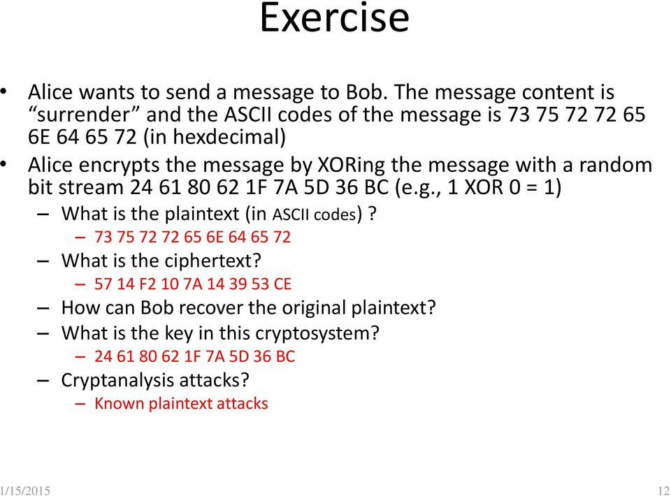 by XORing the message with a random bit stream 24 61 80 62 1F 7A 5D 36 BC (e.g., 1 XOR 0 = 1) What is the plaintext (in ASCII codes)?