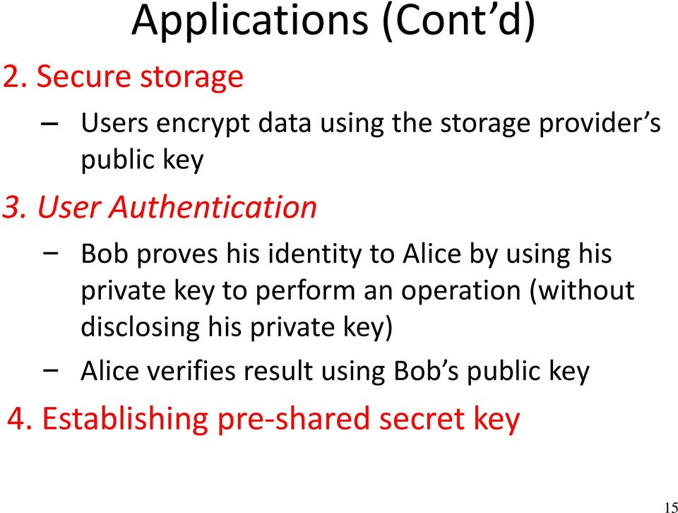 User Authentication Bob proves his identity to Alice by using his private key to