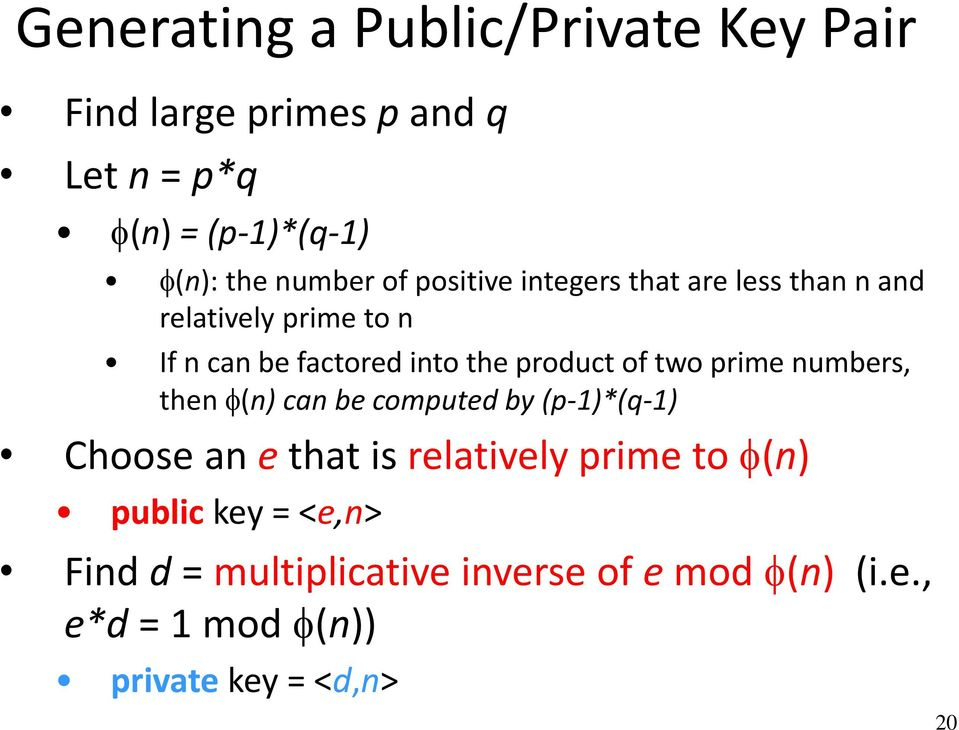 product of two prime numbers, then (n) can be computed by (p-1)*(q-1) Choose an e that is relatively prime