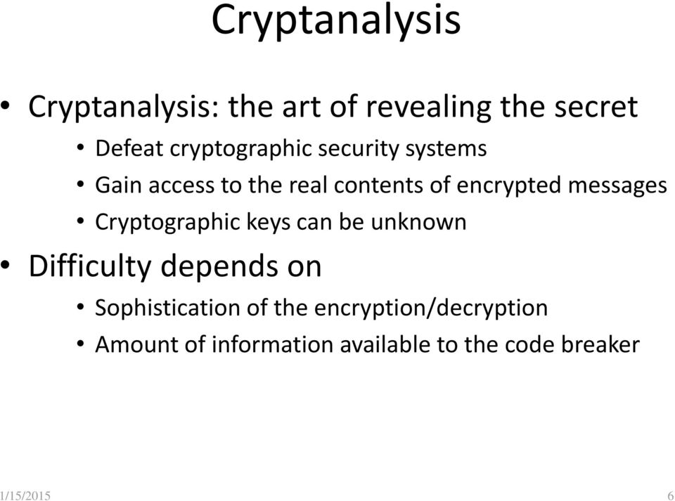 messages Cryptographic keys can be unknown Difficulty depends on Sophistication