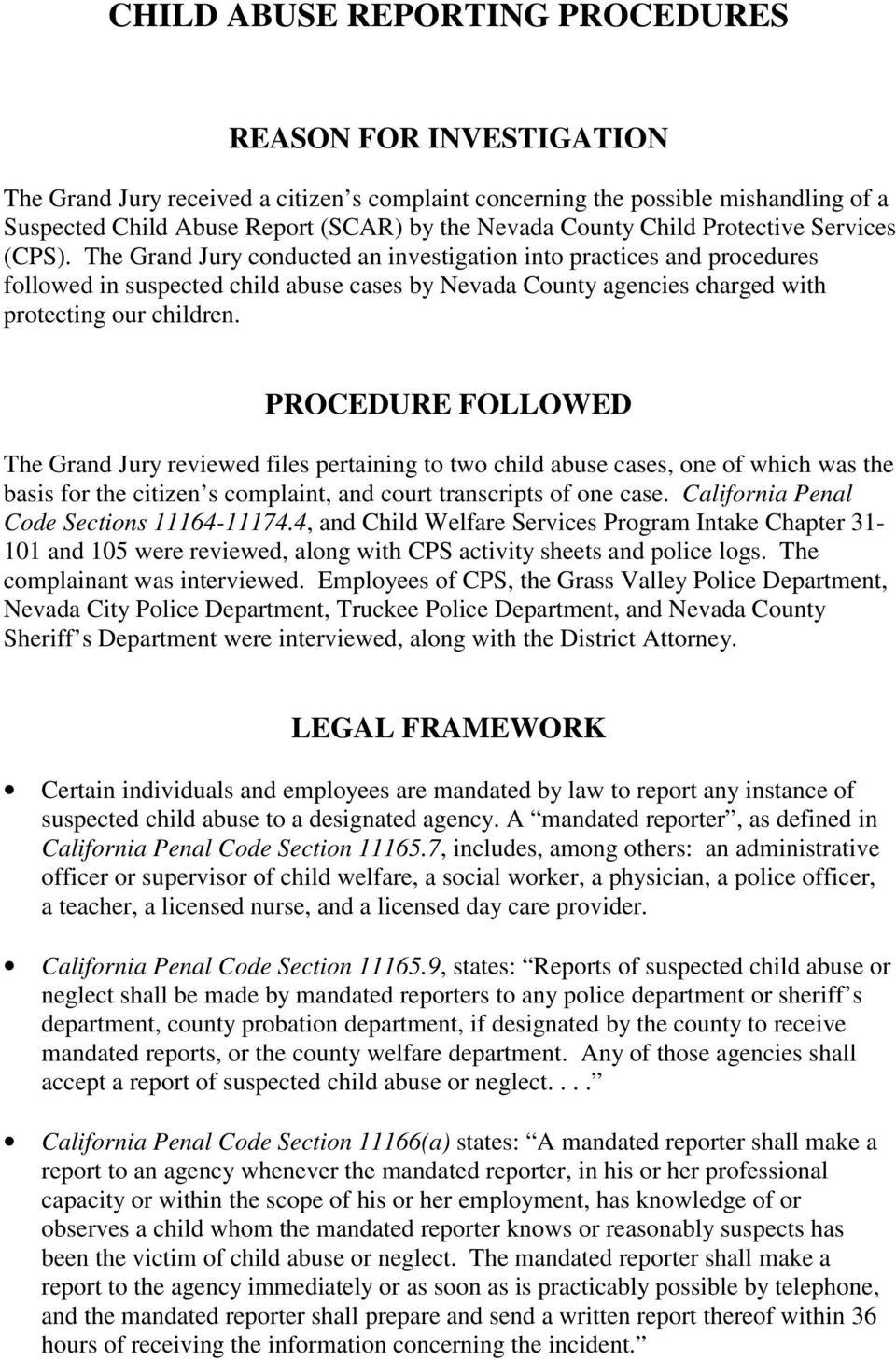 The Grand Jury conducted an investigation into practices and procedures followed in suspected child abuse cases by Nevada County agencies charged with protecting our children.