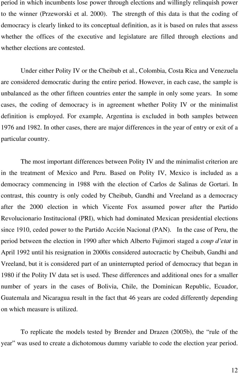 filled through elections and whether elections are contested. Under either Polity IV or the Cheibub et al., Colombia, Costa Rica and Venezuela are considered democratic during the entire period.