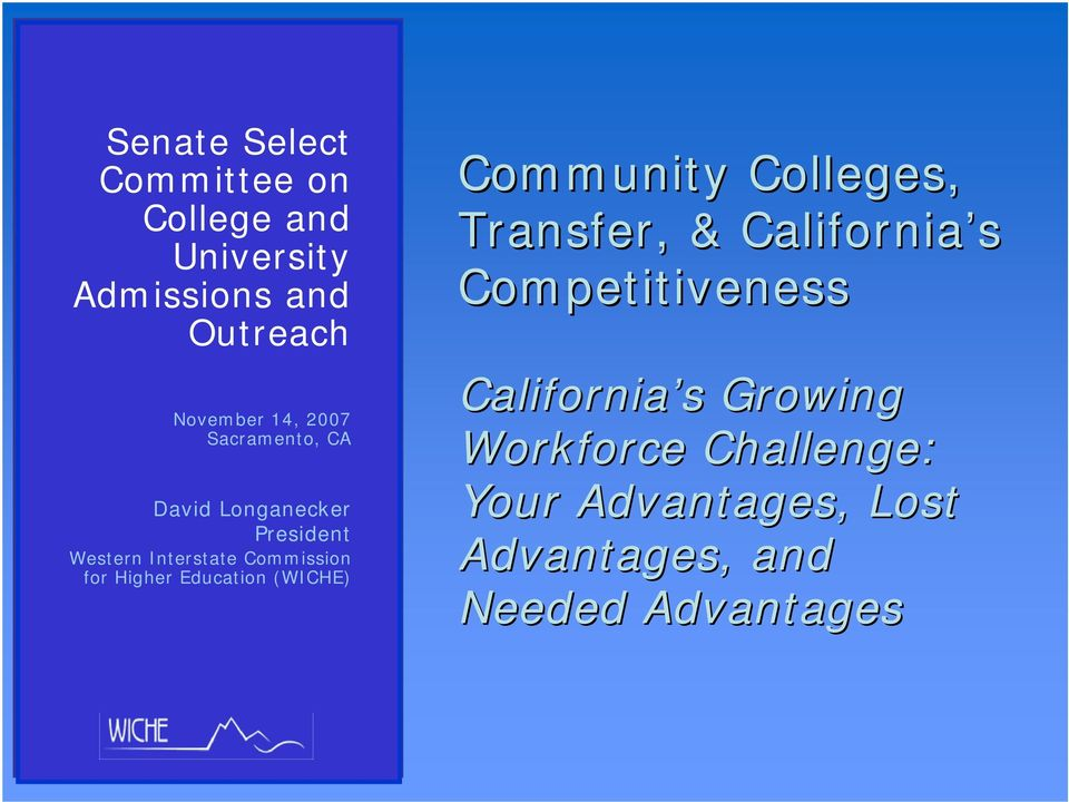 Higher Education (WICHE) Community Colleges, Transfer, & California s Competitiveness