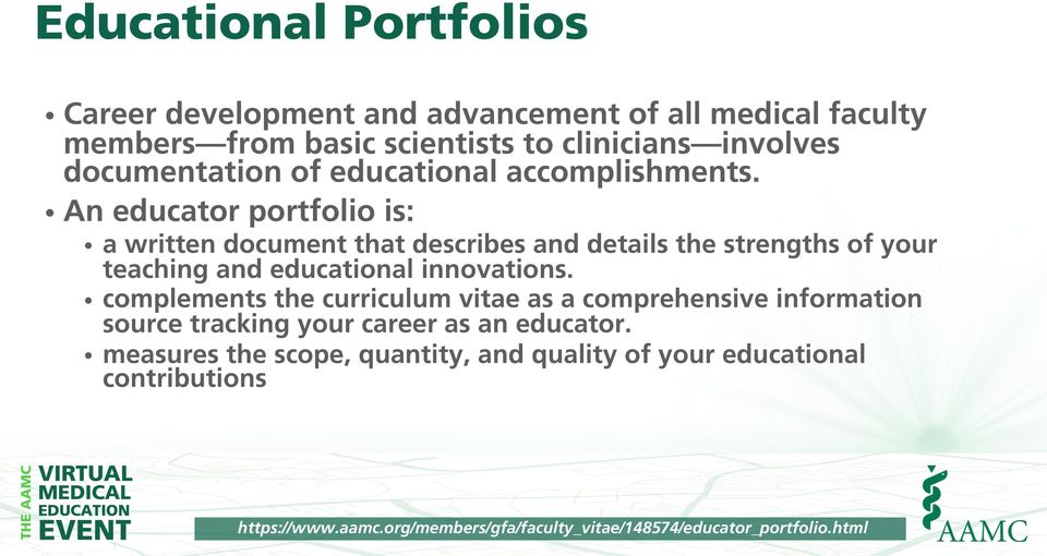 An educator portfolio is: a written document that describes and details the strengths of your teaching and educational innovations.