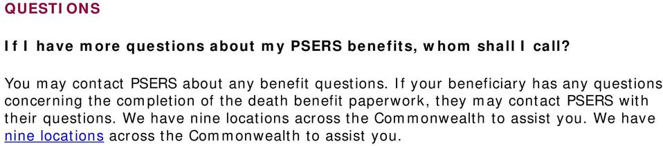 If your beneficiary has any questions concerning the completion of the death benefit paperwork,