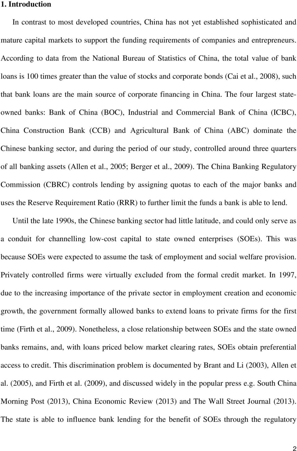 , 2008), such that bank loans are the main source of corporate financing in China.