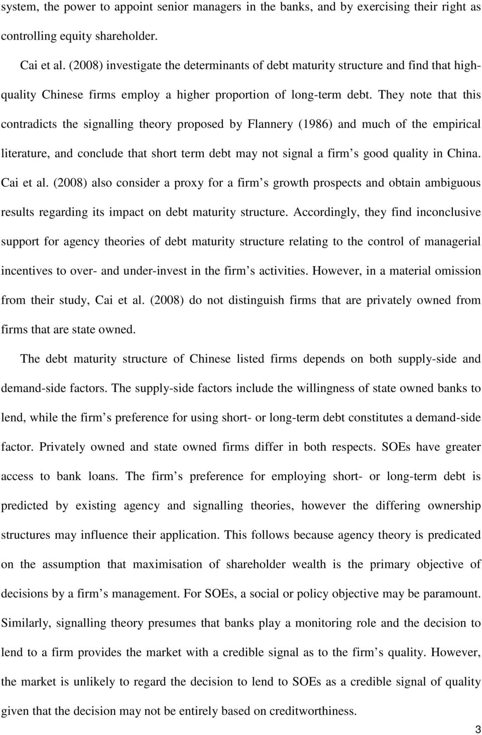 They note that this contradicts the signalling theory proposed by Flannery (1986) and much of the empirical literature, and conclude that short term debt may not signal a firm s good quality in China.