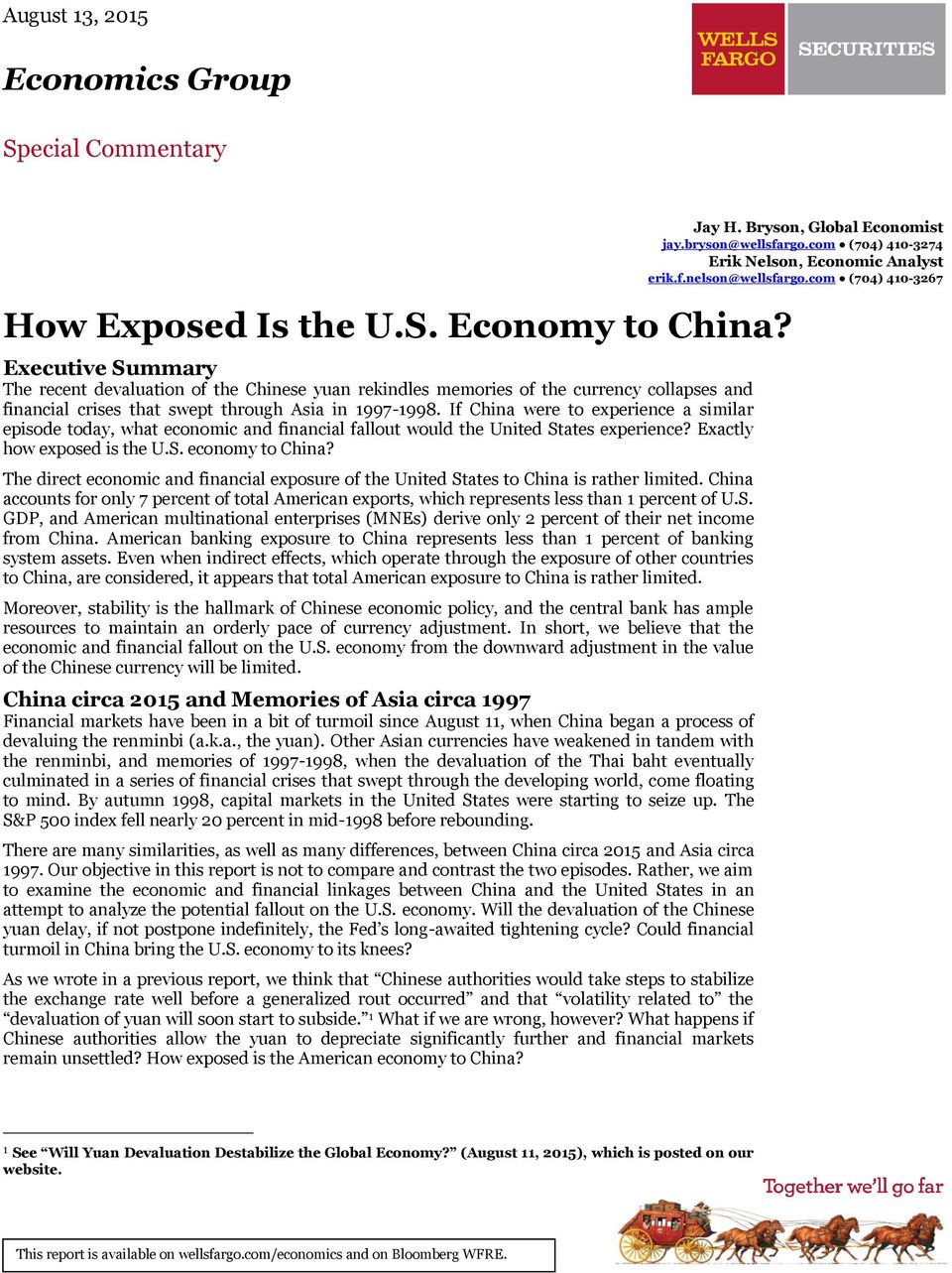 The direct economic and financial exposure of the United States to China is rather limited. China accounts for only 7 percent of total American exports, which represents less than 1 percent of U.S. GDP, and American multinational enterprises (MNEs) derive only 2 percent of their net income from China.