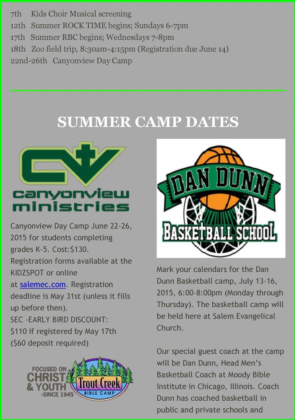 SEC -EARLY BIRD DISCOUNT: $110 if registered by May 17th ($60 deposit required) Mark your calendars for the Dan Dunn Basketball camp, July 13-16, 2015, 6:00-8:00pm (Monday through Thursday).