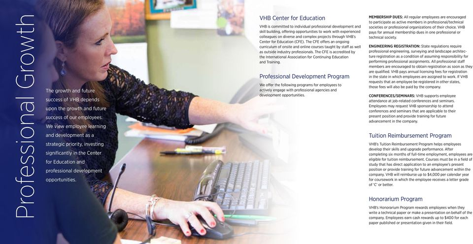 VHB Center for Education VHB is committed to individual professional development and skill building, offering opportunities to work with experienced colleagues on diverse and complex projects through