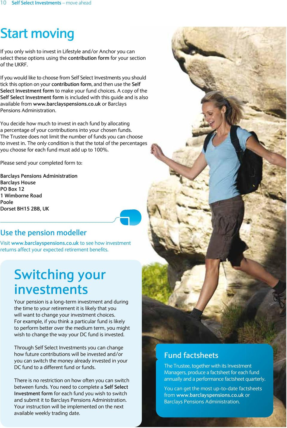 A copy of the Self Select Investment form is included with this guide and is also available from www.barclayspensions.co.uk or Barclays Pensions Administration.