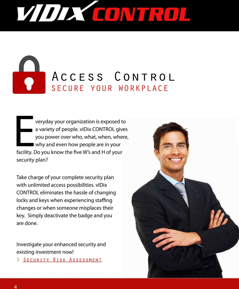 Do you know the five W s and H of your security plan? Take charge of your complete security plan with unlimited access possibilities.
