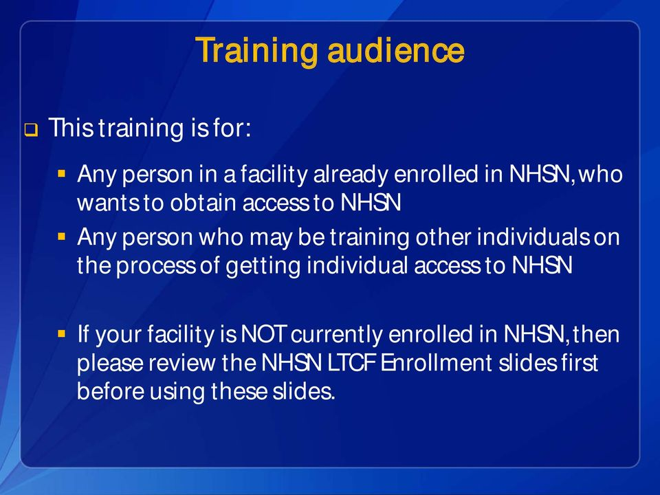 process of getting individual access to NHSN If your facility is NOT currently enrolled in