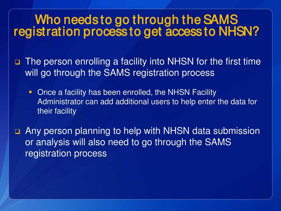 Once a facility has been enrolled, the NHSN Facility Administrator can add additional users to help enter the