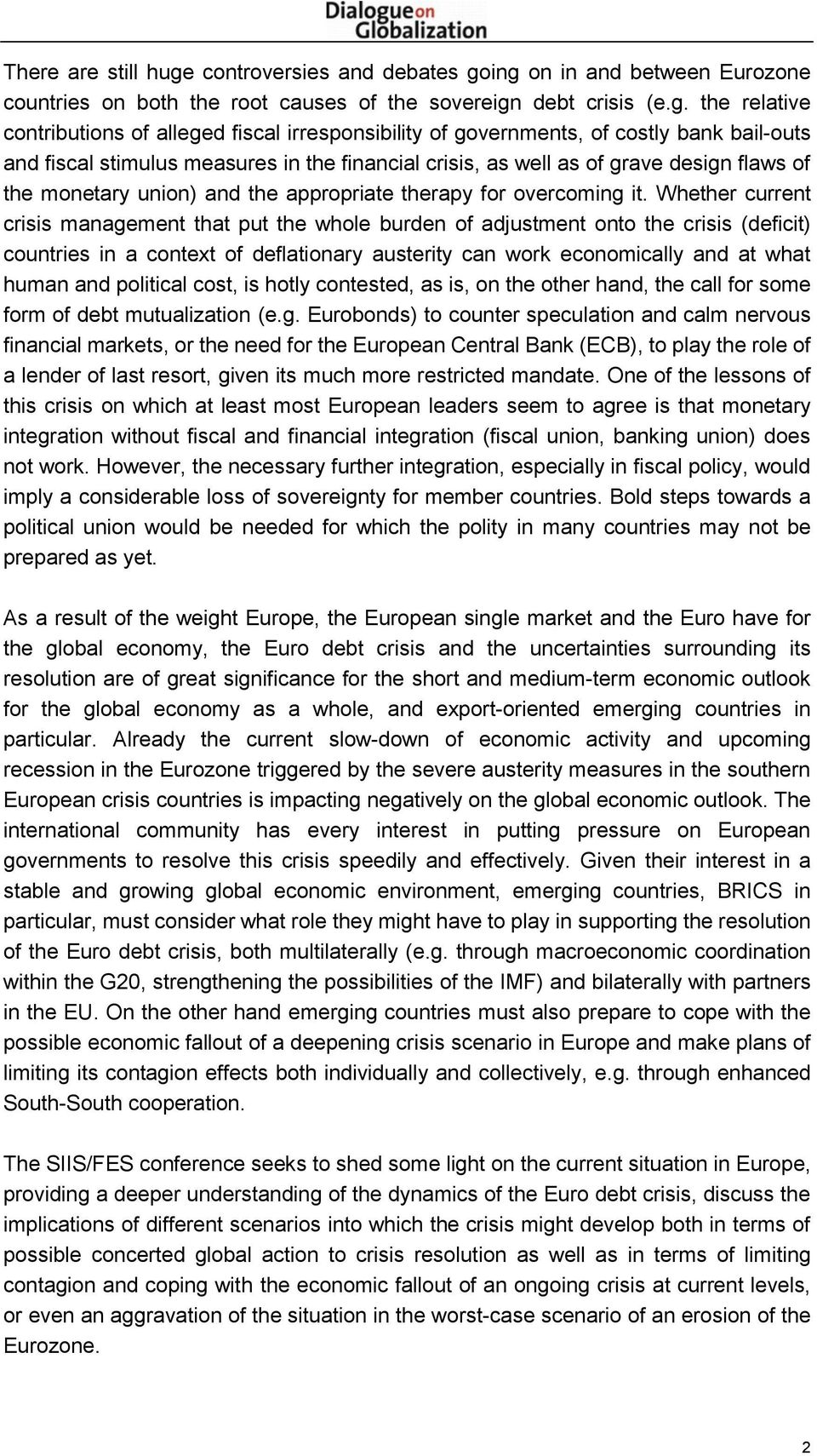 ing on in and between Eurozone countries on both the root causes of the sovereign debt crisis (e.g. the relative contributions of alleged fiscal irresponsibility of governments, of costly bank