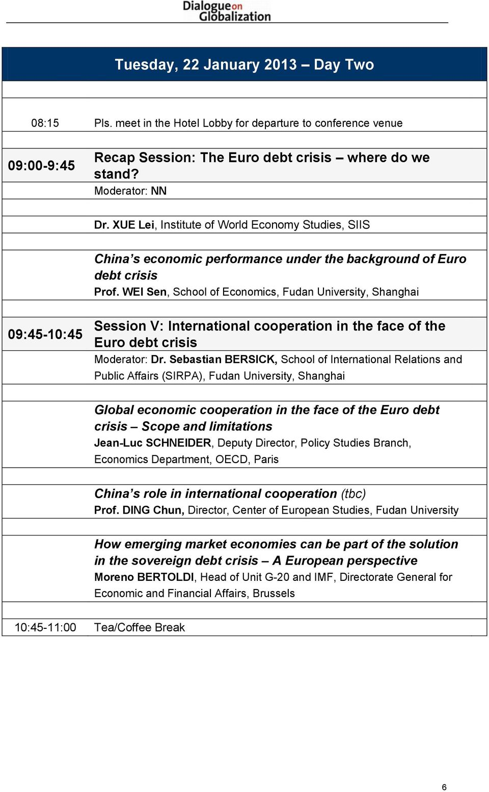 WEI Sen, School of Economics, Fudan University, Shanghai 09:45-10:45 Session V: International cooperation in the face of the Euro debt crisis Moderator: Dr.