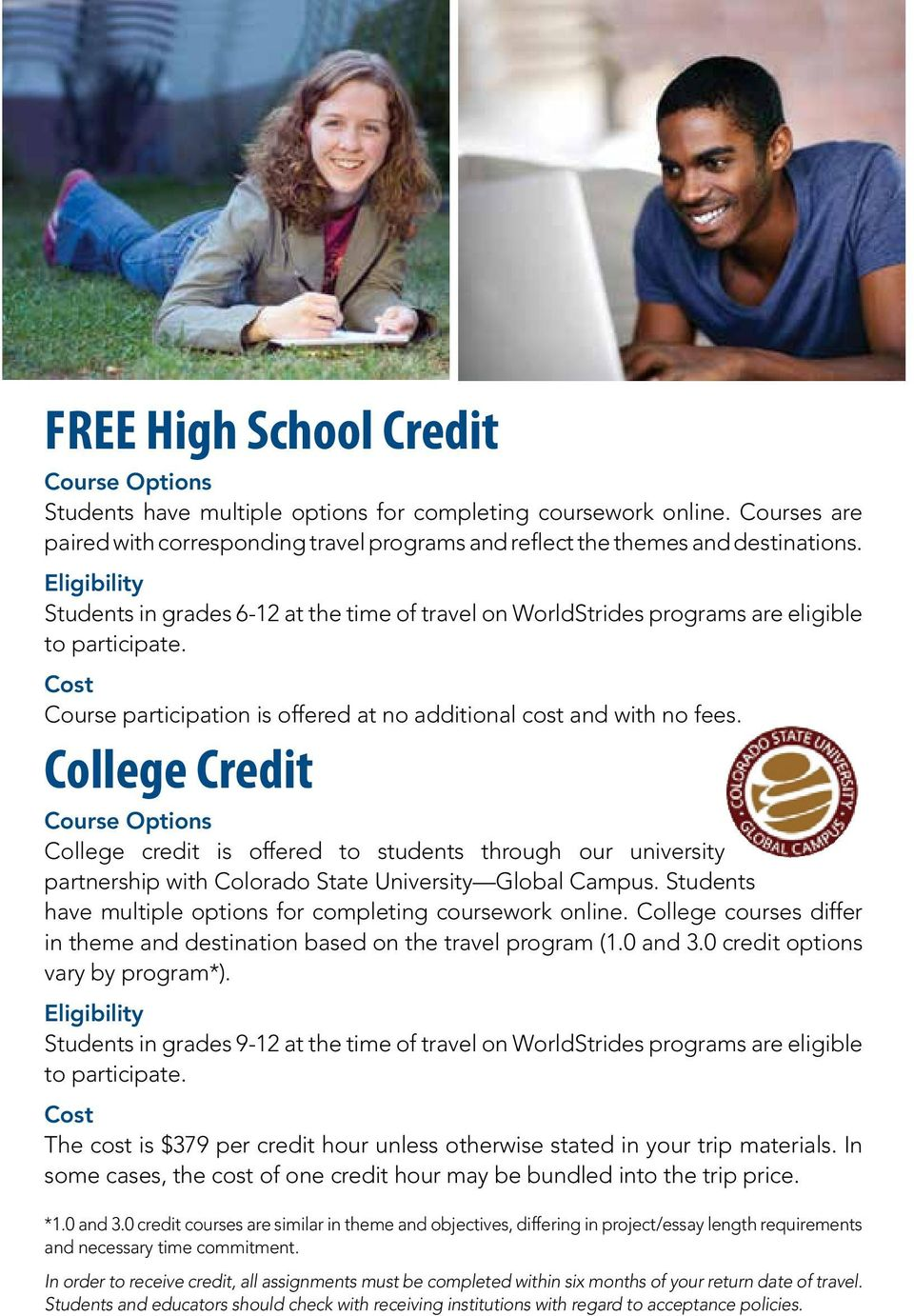 College Credit Course Options College credit is offered to students through our university partnership with Colorado State University Global Campus.