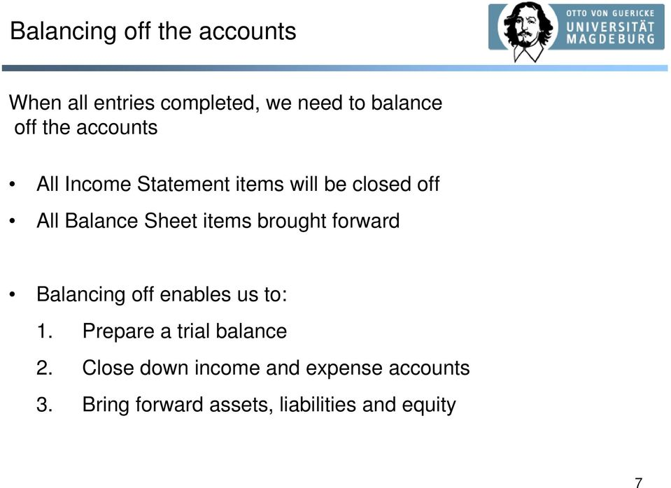 items brought forward Balancing off enables us to: 1. Prepare a trial balance 2.