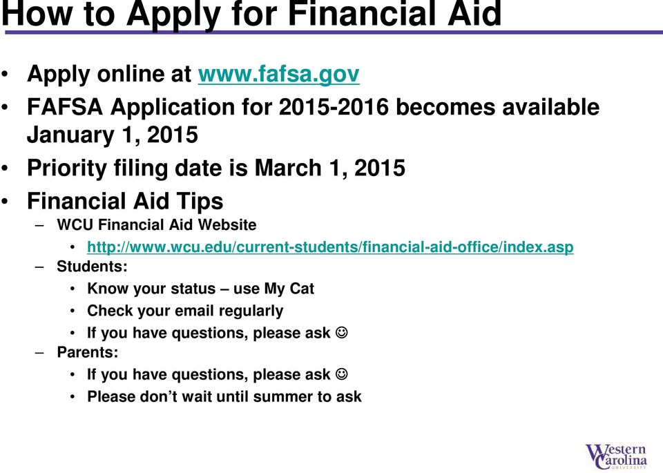 Financial Aid Tips WCU Financial Aid Website http://www.wcu.edu/current-students/financial-aid-office/index.