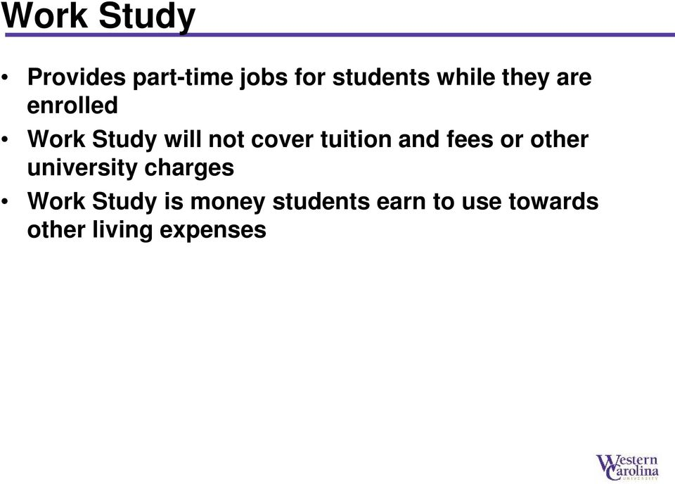 and fees or other university charges Work Study is