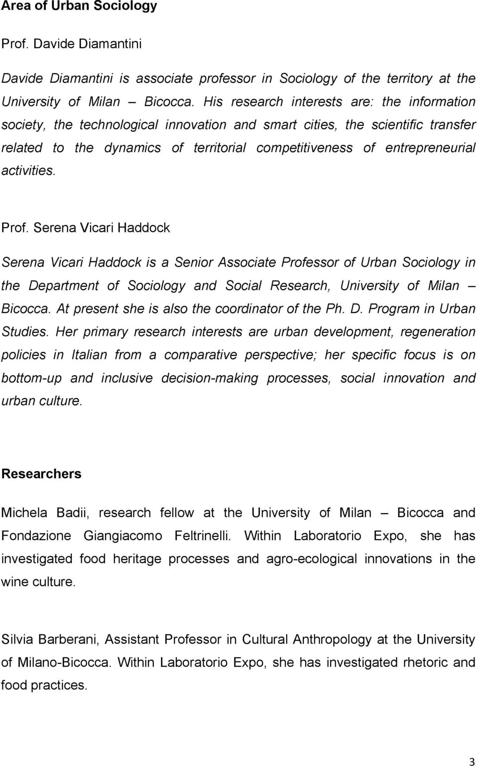 activities. Prof. Serena Vicari Haddock Serena Vicari Haddock is a Senior Associate Professor of Urban Sociology in the Department of Sociology and Social Research, University of Milan Bicocca.