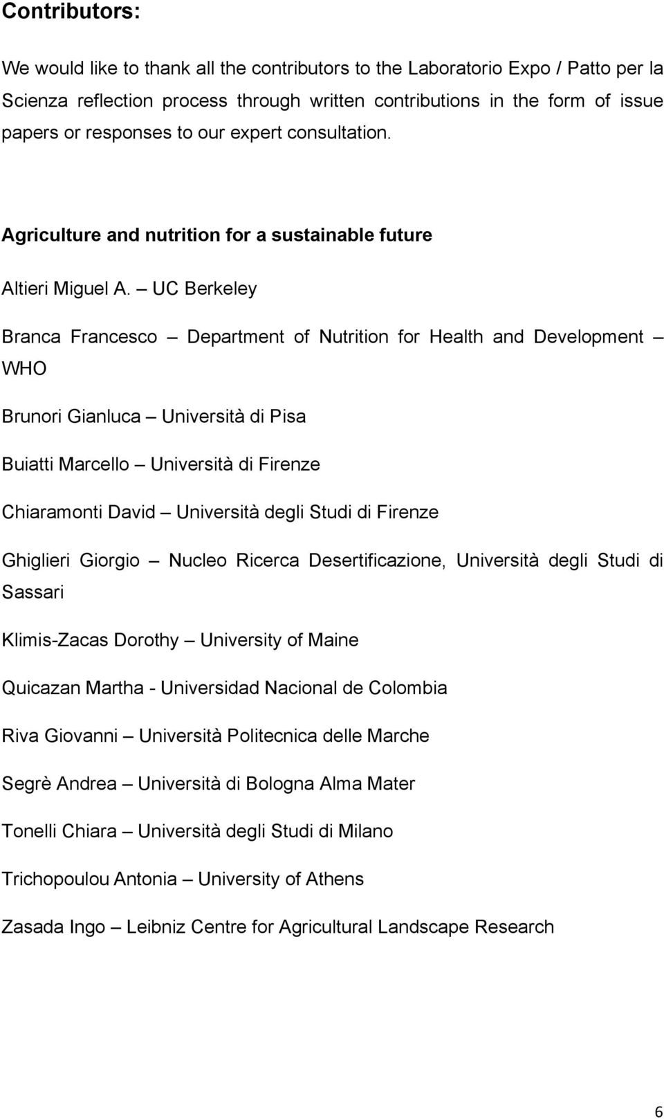UC Berkeley Branca Francesco Department of Nutrition for Health and Development WHO Brunori Gianluca Università di Pisa Buiatti Marcello Università di Firenze Chiaramonti David Università degli Studi