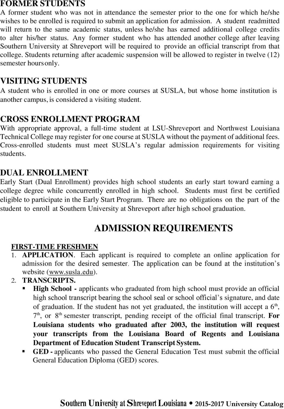 Any former student who has attended another college after leaving Southern University at Shreveport will be required to provide an official transcript from that college.
