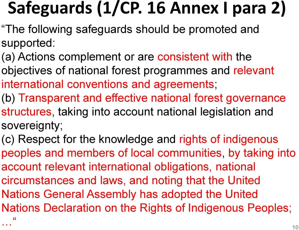 relevant international conventions and agreements; (b) Transparent and effective national forest governance structures, taking into account national legislation and