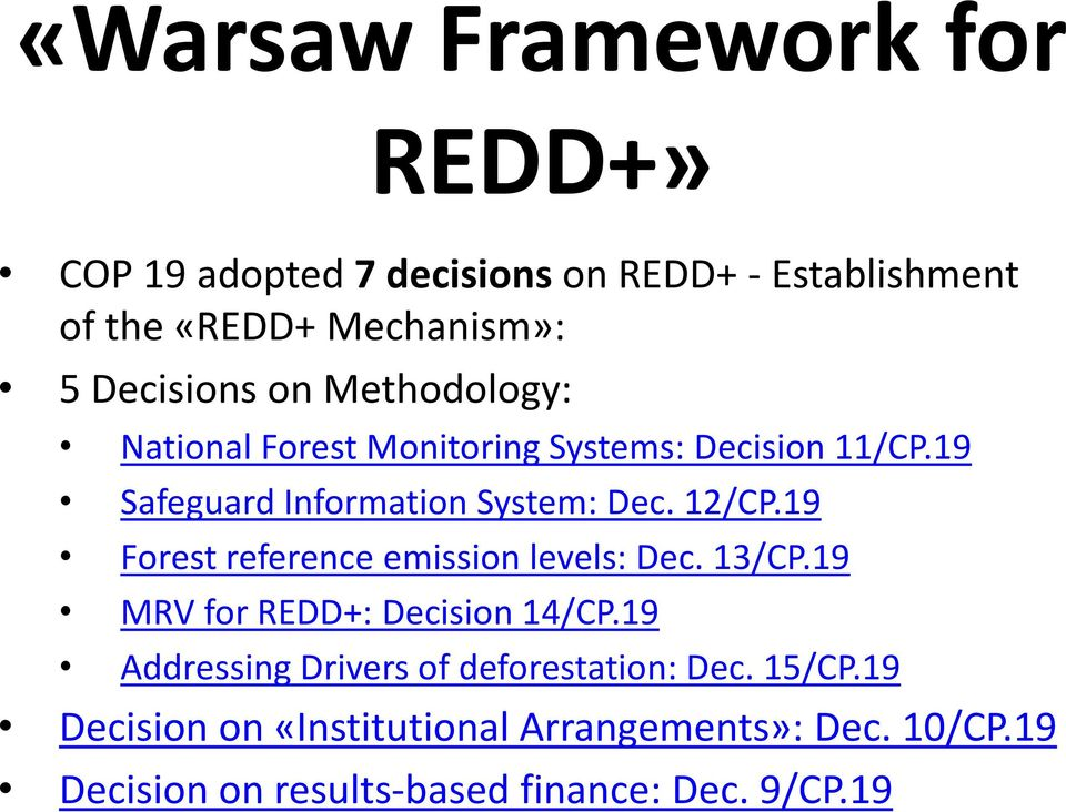 12/CP.19 Forest reference emission levels: Dec. 13/CP.19 MRV for REDD+: Decision 14/CP.