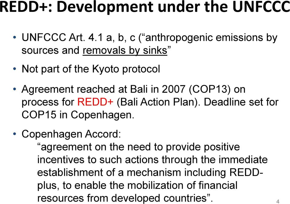 in 2007 (COP13) on process for REDD+ (Bali Action Plan). Deadline set for COP15 in Copenhagen.