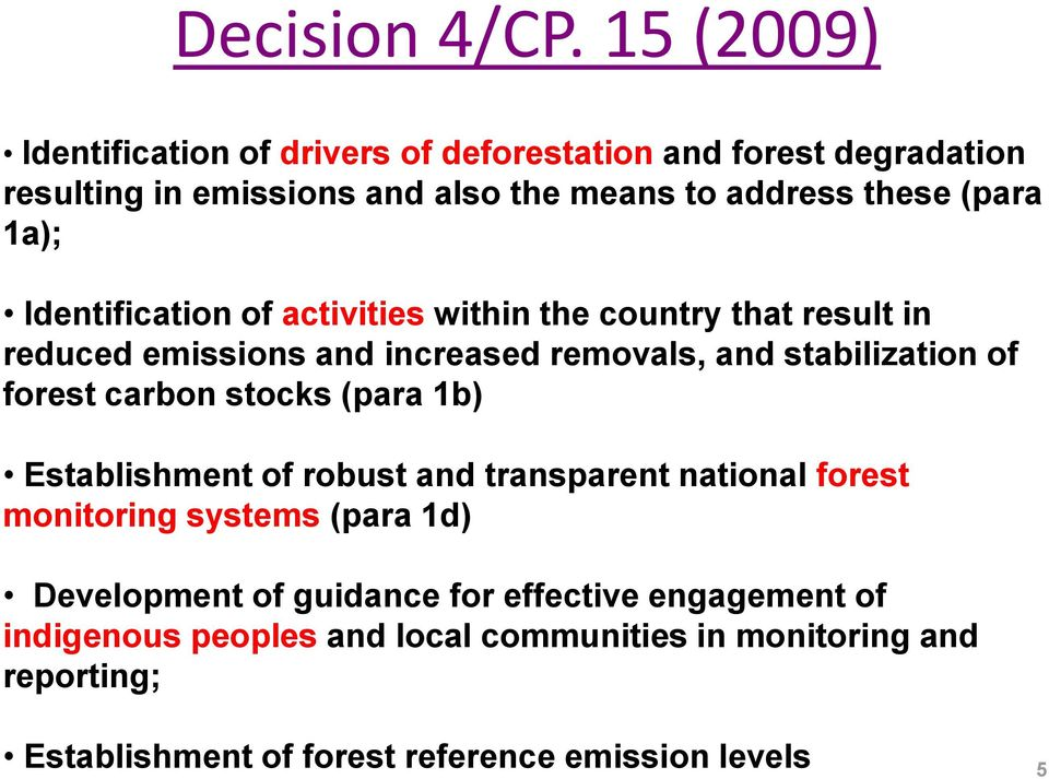 1a); Identification of activities within the country that result in reduced emissions and increased removals, and stabilization of forest