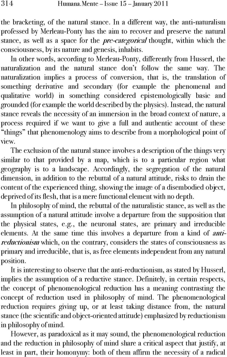 consciousness, by its nature and genesis, inhabits. In other words, according to Merleau-Ponty, differently from Husserl, the naturalization and the natural stance don t follow the same way.