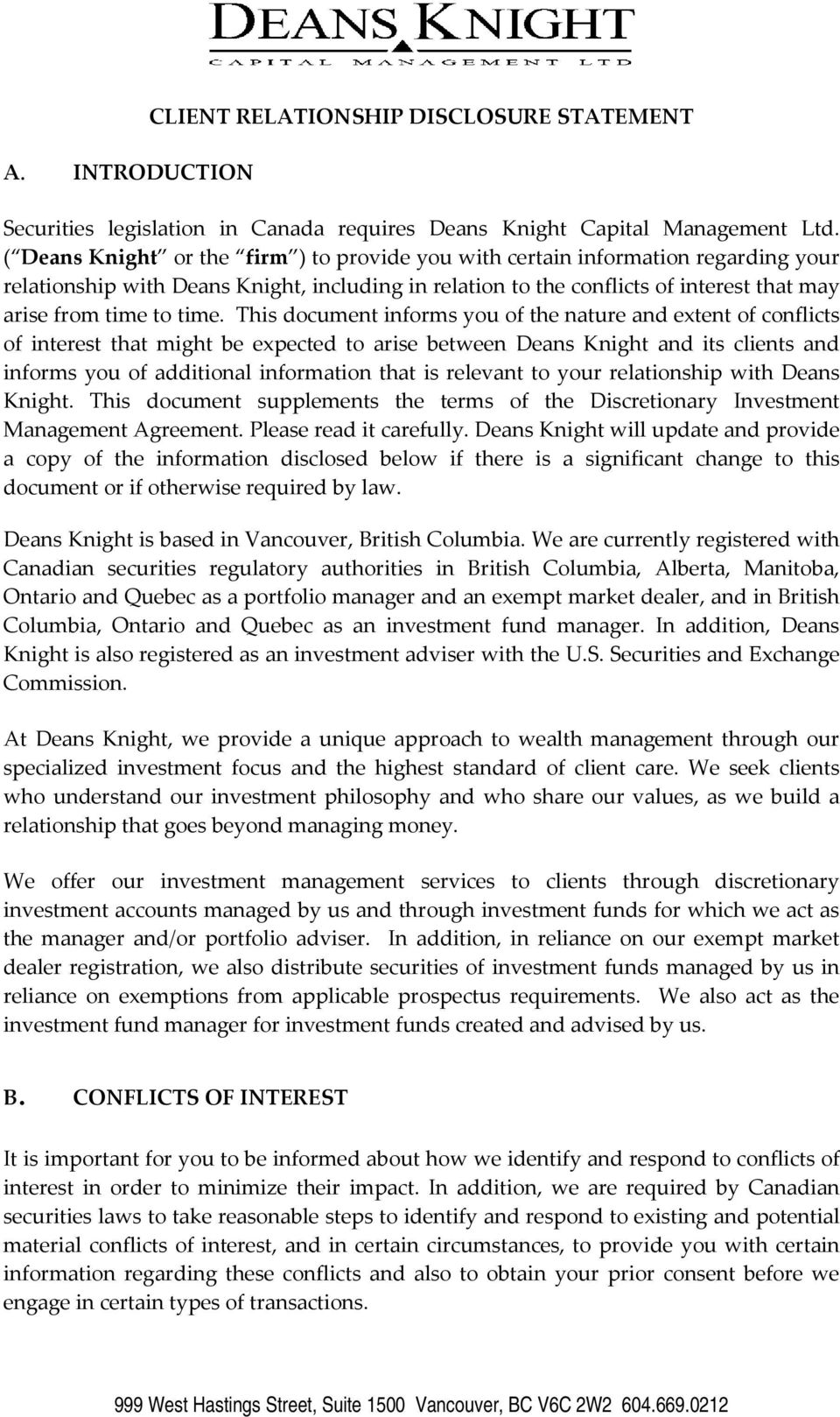 This document informs you of the nature and extent of conflicts of interest that might be expected to arise between Deans Knight and its clients and informs you of additional information that is