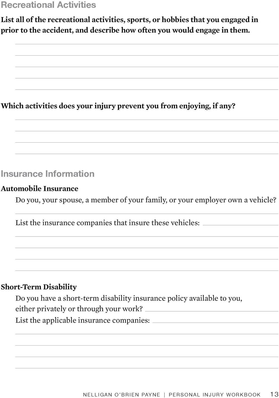 Insurance Information Automobile Insurance Do you, your spouse, a member of your family, or your employer own a vehicle?