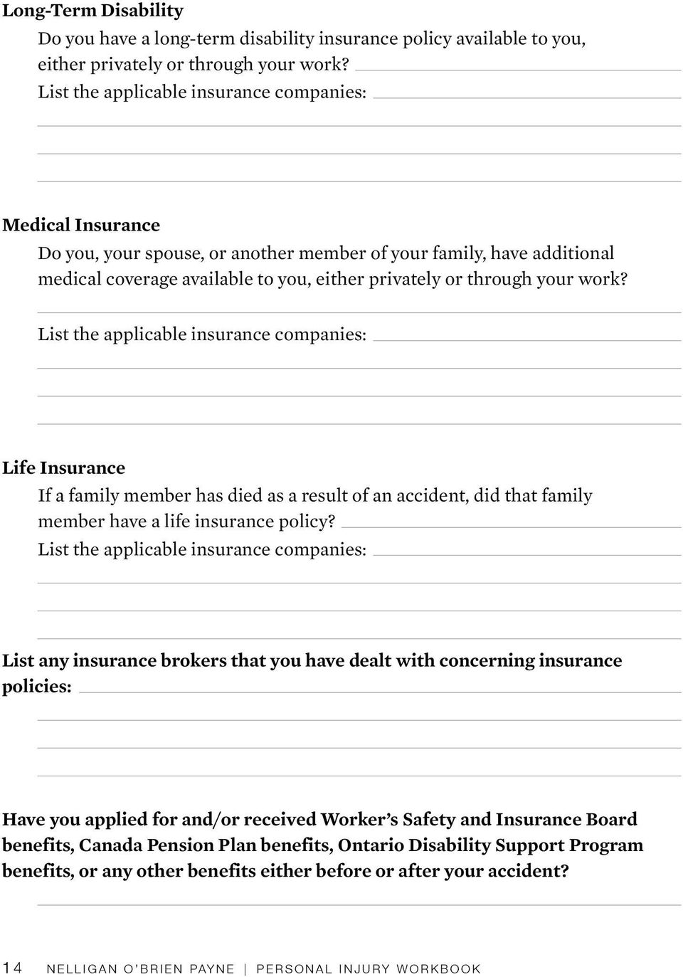 work? List the applicable insurance companies: Life Insurance If a family member has died as a result of an accident, did that family member have a life insurance policy?