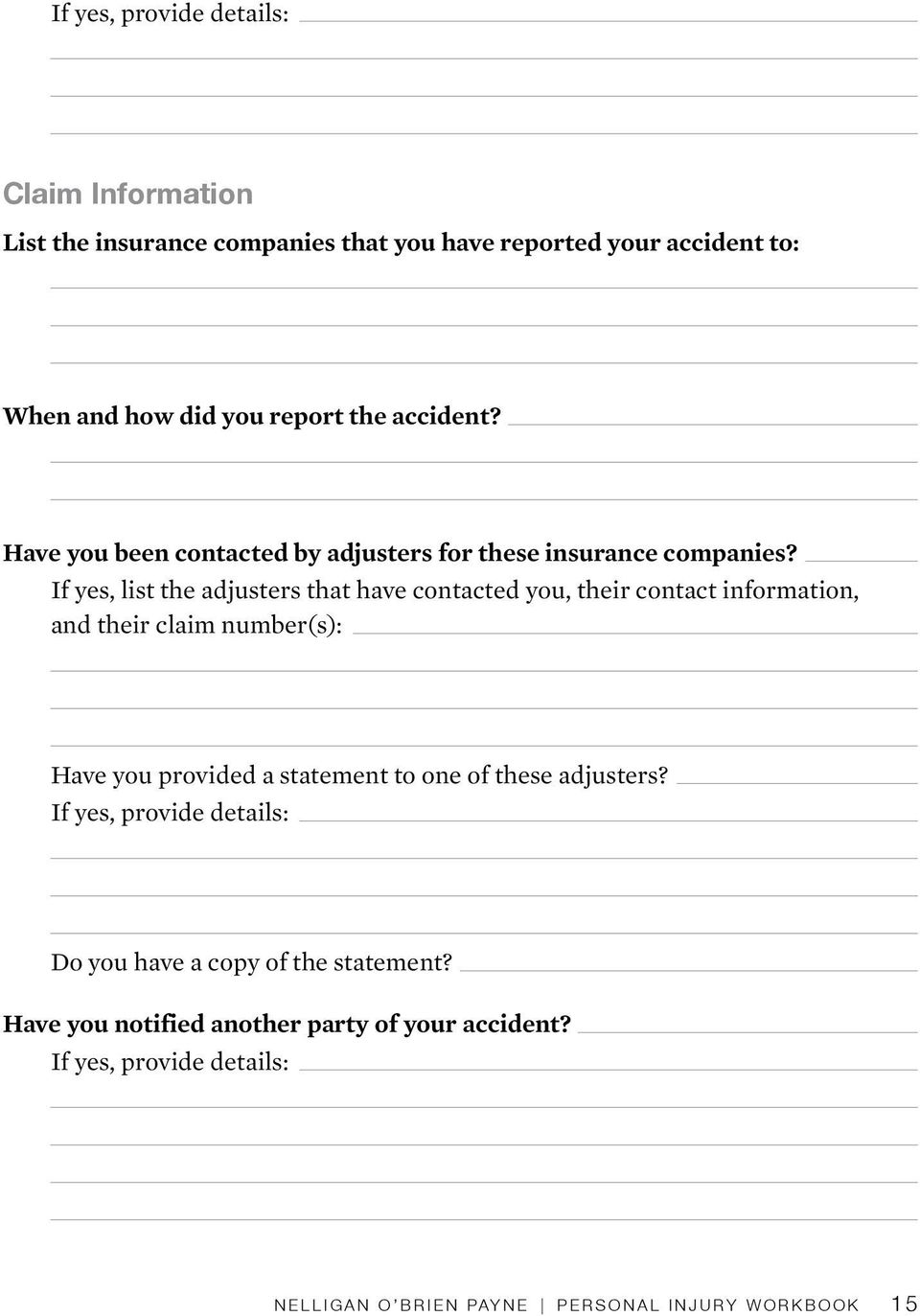 If yes, list the adjusters that have contacted you, their contact information, and their claim number(s): Have you provided