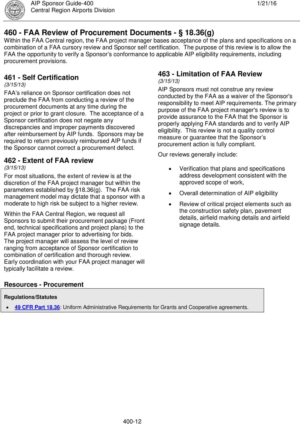 The purpose of this review is to allow the FAA the opportunity to verify a Sponsor s conformance to applicable AIP eligibility requirements, including procurement provisions.