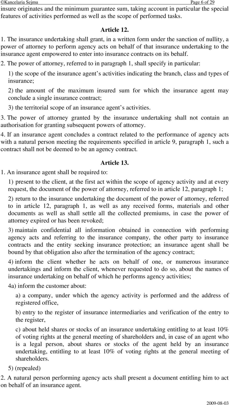 . 1. The insurance undertaking shall grant, in a written form under the sanction of nullity, a power of attorney to perform agency acts on behalf of that insurance undertaking to the insurance agent