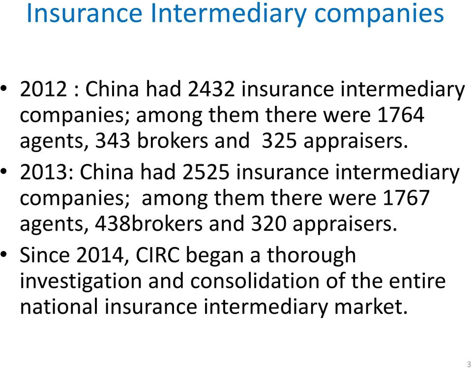 2013: China had 2525 insurance intermediary companies; among them there were 1767 agents,