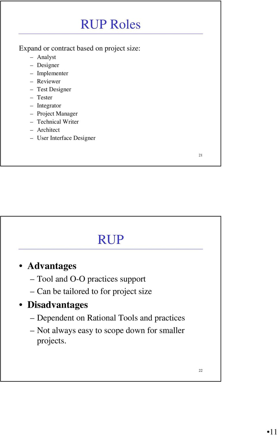 RUP Advantages Tool and O-O practices support Can be tailored to for project size Disadvantages